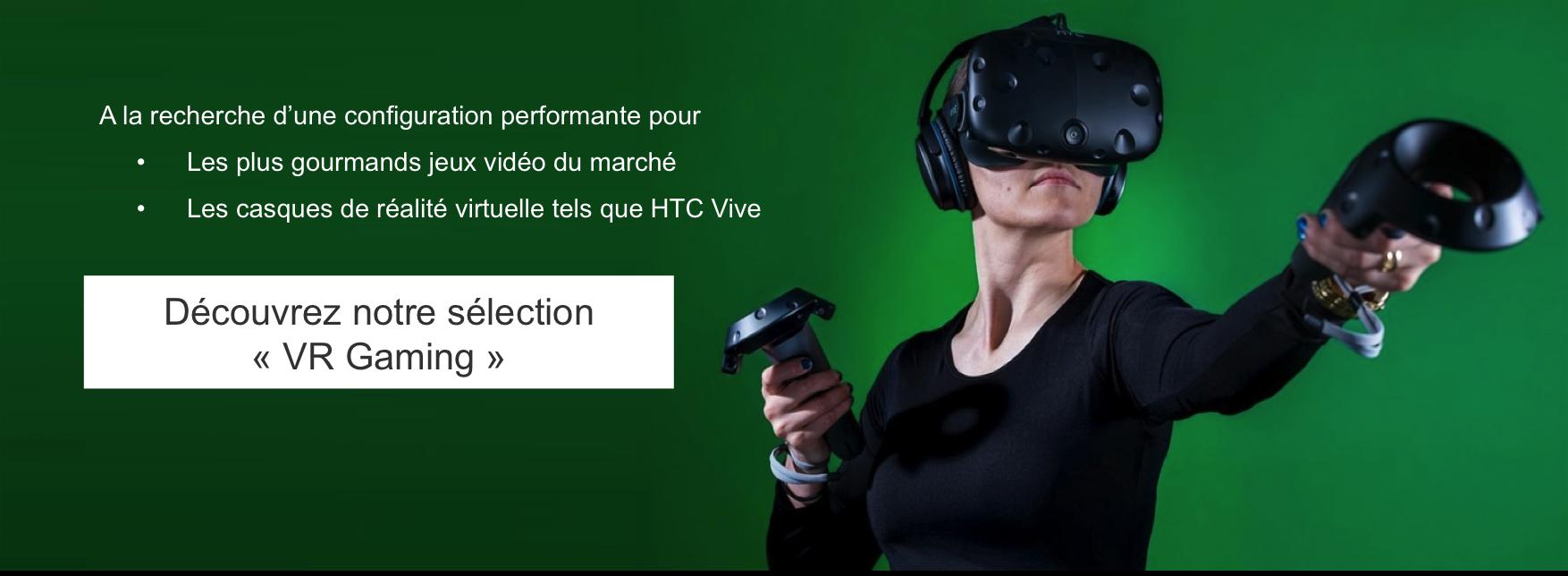 Notre sélection de machines conçues pour les casques de réalité virtuelle tels que le HTC Vive !